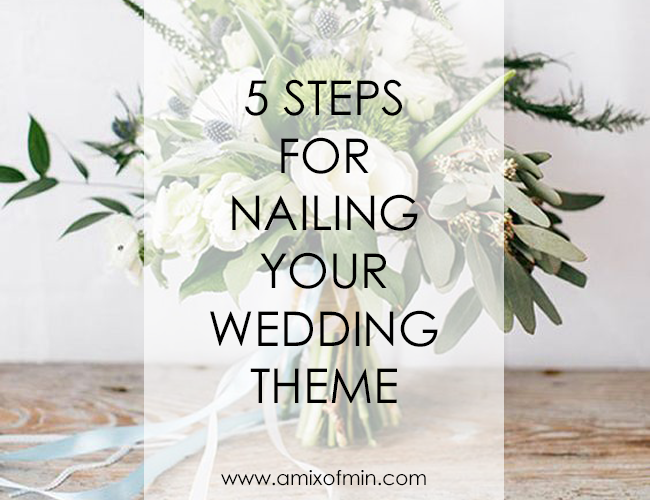 5 Steps for Nailing your Wedding Theme